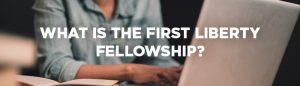 FL_FELLOWSHIP_horizontal_with-tag-1-300x95 First Liberty Fellowship