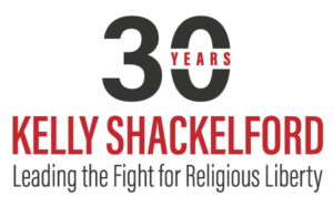 Kelly Shackelford | 30 Years | First Liberty