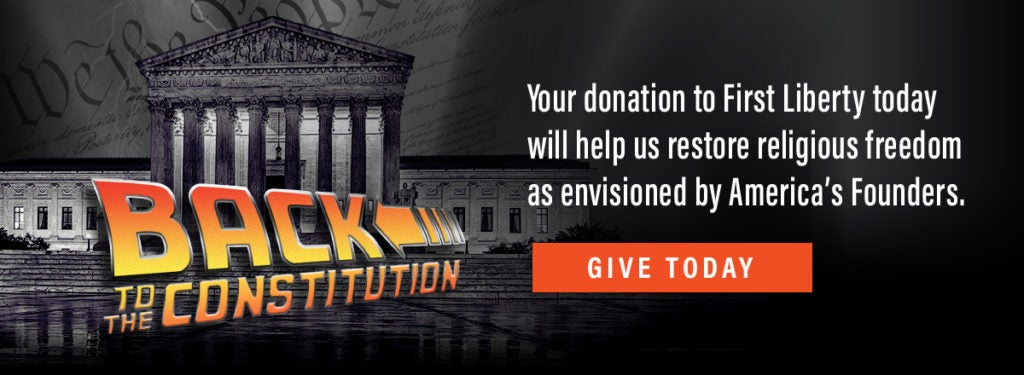 Back to the Constitution | Donate to First Liberty
