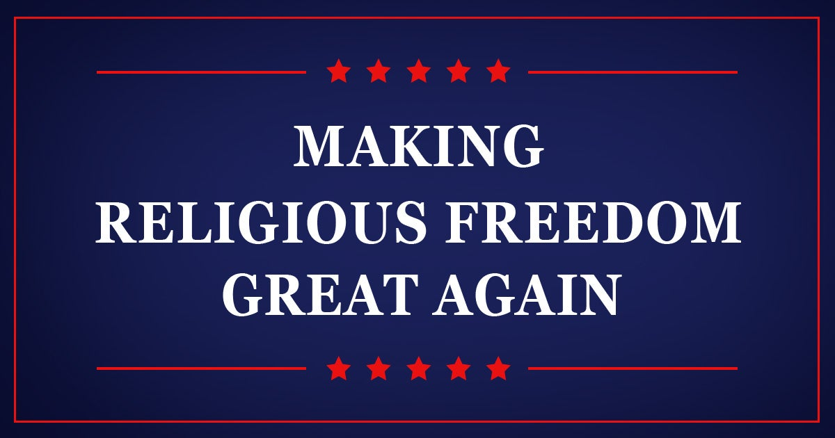 Making Religious Freedom Great Again | First Liberty