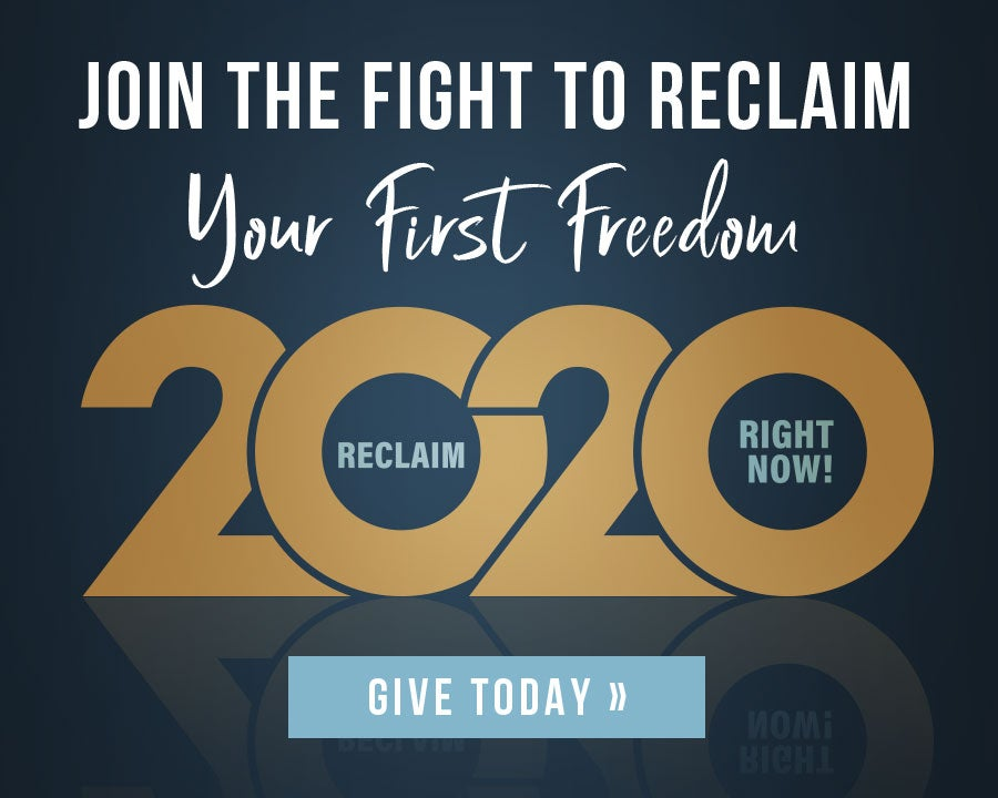 Reclaim Your First Freedom | Give Today | First Liberty